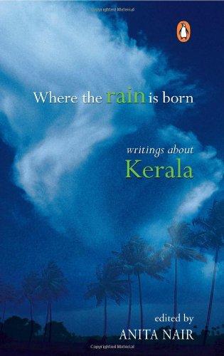 Where the Rain is Born: Writings About Kerala