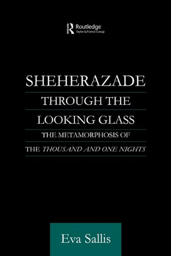 Sheherazade Through the Looking Glass: The Metamorphosis of the 'Thousand and One Nights' (Routledge Studies in Arabic a