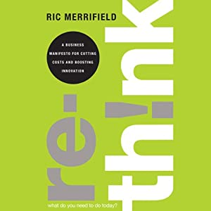 Rethink: A Business Manifesto for Cutting Costs and Boosting Innovation | [Ric Merrifield]