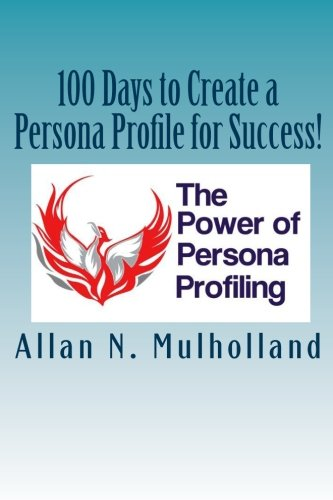100 Days to Create a Persona Profile for Success!: The Power of Persona Profiling