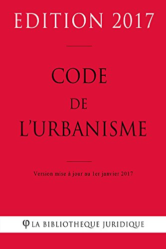 Code de l'urbanisme 2017: Code de l'urbanisme français au 1er janvier 2017 (French Edition)
