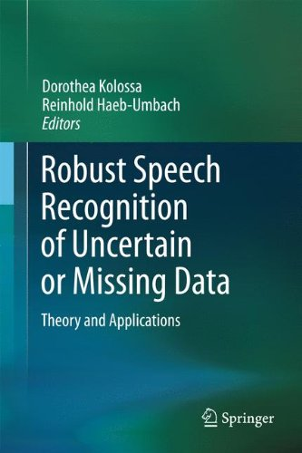 Robust Speech Recognition of Uncertain or Missing Data: Theory and Applications
