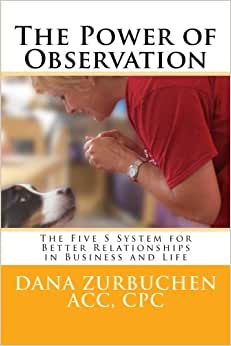 The Power Of Observation: The Five S System For Better Relationships In Business And Life