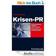 Krisen-PR: Krisen erkennen, meistern und vorbeugen - ein Handbuch von Profis f�r Profis