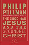 Philip Pullman The Good Man Jesus and the Scoundrel Christ (Canons)
