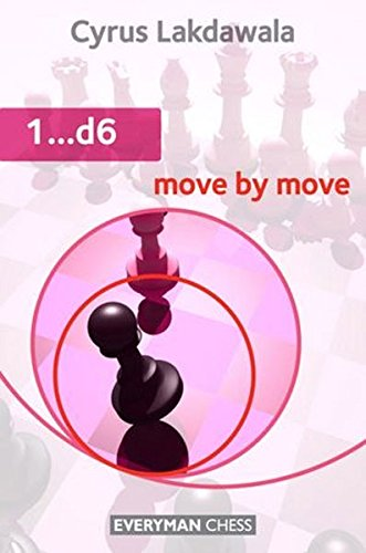1...d6: Move by Move (Everyman Chess), by Cyrus Lakdawala