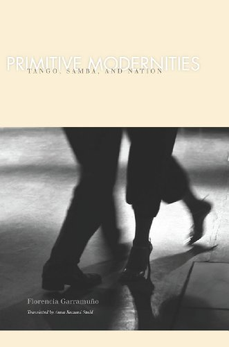 Primitive Modernities: Tango, Samba, and Nation