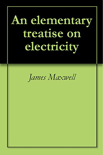 James Maxwell - An elementary treatise on electricity (English Edition)