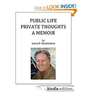 Public Life Private Thoughts: A Memoir Jim Hendrickson, Kathy Koenig and Michele Monson