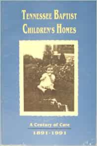 TENNESSEE BAPTIST CHILDREN'S HOME: A CENTURY OF CARE 1891 ...