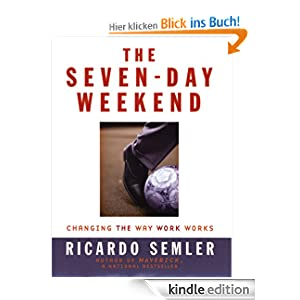 The Seven-Day Weekend - Ricardo Semler, eBook Amazon Link