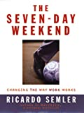 img - for The Seven-Day Weekend: Changing the Way Work Works book / textbook / text book