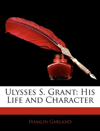 Ulysses S. Grant: His Life and Character