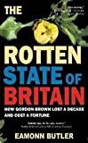Eamonn Butler The Rotten State of Britain: Who Is Causing the Crisis and How to Solve It