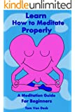 Learn How to Meditate Properly: A Meditation Guide for Beginners