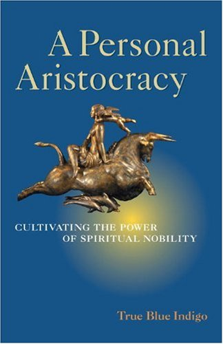 A Personal Aristocracy: Regaining the Power of Spiritual Nobility