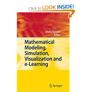 Mathematical Modeling, Simulation, Visualization and e-Learning: Proceedings of an International Workshop held at Rockefeller Foundation' s Bellagio Conference Center, Milan, Italy, 2006 Dialla Konat?