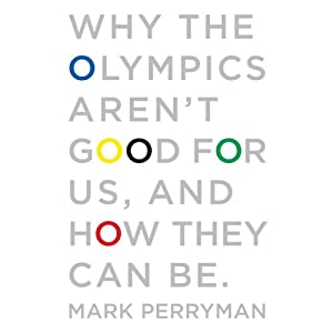 Why the Olympics Aren't Good for Us, and How They Can Be | [Mark Perryman]