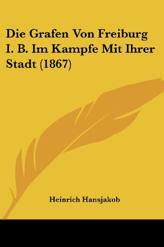 Die Grafen Von Freiburg I. B. Im Kampfe Mit Ihrer Stadt (1867)