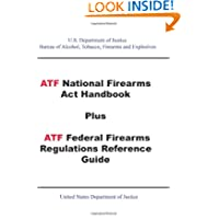 ATF National Firearms Act Handbook Plus ATF Federal Firearms Regulations Reference Guide