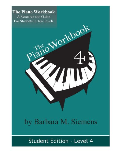 The Piano Workbook - Level 4: A Resource For Students In Ten Levels (The Piano Workbook Series)