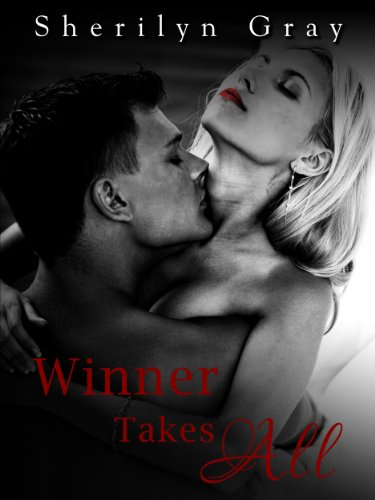 Winner Takes All (A Full Length Erotic Romance Novel) by Sherilyn Gray