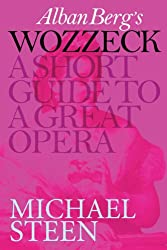 Alban Berg's Wozzeck: A Short Guide To A Great Opera