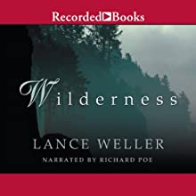 Wilderness (       UNABRIDGED) by Lance Weller Narrated by Richard Poe