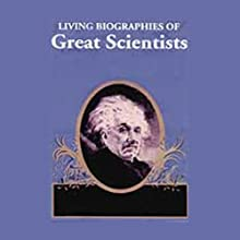 Living Biographies of Great Scientists (       UNABRIDGED) by Henry Thomas, Dana Lee Thomas Narrated by Nadia May