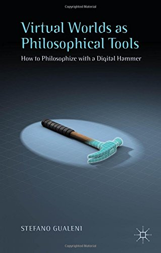 Virtual Worlds as Philosophical Tools: How to Philosophize with a Digital Hammer