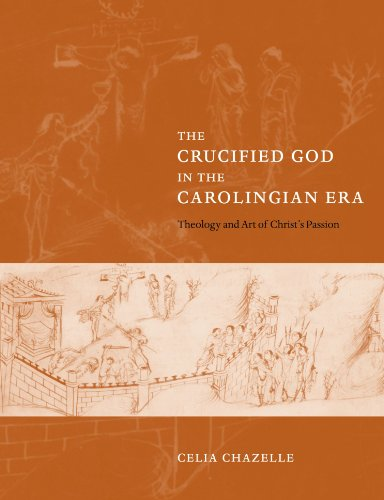 The Crucified God in the Carolingian Era: Theology and Art of Christ's Passion