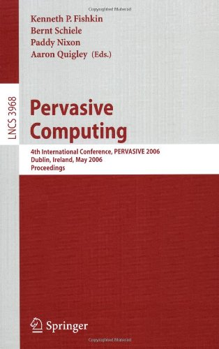 Pervasive Computing: 4th International Conference, PERVASIVE 2006, Dublin, Ireland, May 7-10, 2006, Proceedings (Lecture Notes in Computer Science / Information ... Applications, incl. Internet/Web, and HCI)