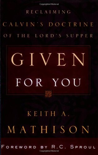Given for You Reclaiming Calvin s Doctrine of the Lord s Supper087552348X