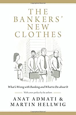 The Banker's New Clothes - What's Wrong with Banking and What to Do about it