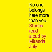 No One Belongs Here More Than You (       UNABRIDGED) by Miranda July Narrated by Miranda July