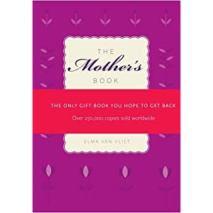 The Mother's Book: The Only Gift Book You Hope to Get Back