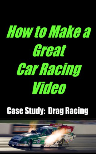 How to Make a Great Car Racing Video Case Study: Drag Racing