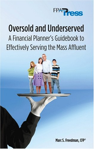 Oversold and Underserved: A Financial Planner's Guidebook to Effectively Serving the Mass Affluent