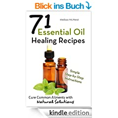 Essential Oil Healing Recipes: 71 Recipes to Cure Common Ailments with Natural Solutions (English Edition)