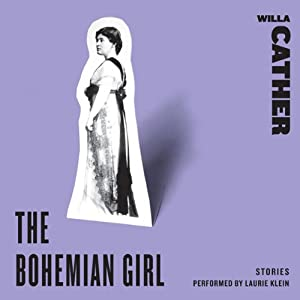 The Bohemian Girl: Stories | [Willa Cather]