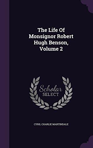 The Life Of Monsignor Robert Hugh Benson, Volume 2