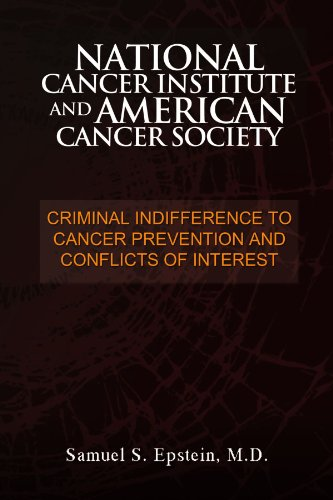 NATIONAL CANCER INSTITUTE and AMERICAN CANCER SOCIETY: Criminal Indifference to Cancer Prevention and Conflicts of Interest: Samuel S Epstein: 9781462861347: Amazon.com: Books