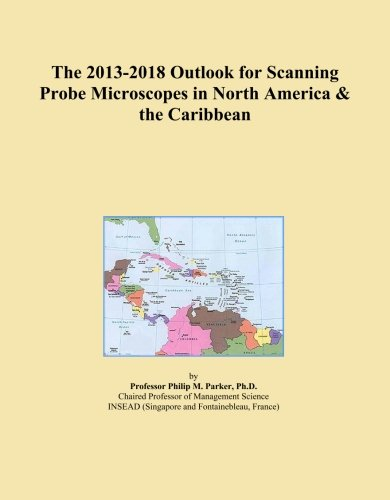 The 2013-2018 Outlook For Scanning Probe Microscopes In North America & The Caribbean