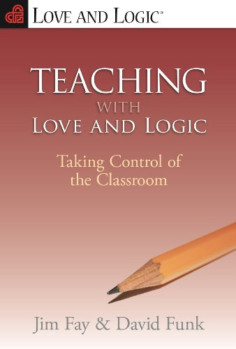 Teaching with Love & Logic: Taking Control of the...