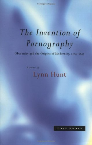 The Invention of Pornography, 1500-1800: Obscenity and...