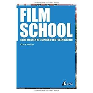 Film School. Filme machen mit Kindern und Jugendlichen (Praxis Film)