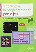 Apprendre la Programmation par le Jeu à la Découverte du Langage Python 3