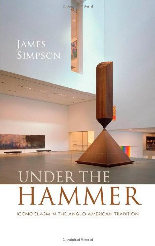 Under the Hammer: Iconoclasm in the Anglo-American Tradition (Clarendon Lectures in English Literature)