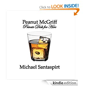 Peanut Mcgriff: Private Dick For Hire Michael Santaspirt