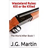Wasteland Rules: Kill or Be Killed (The World After Book 1) ~ J.G. Martin